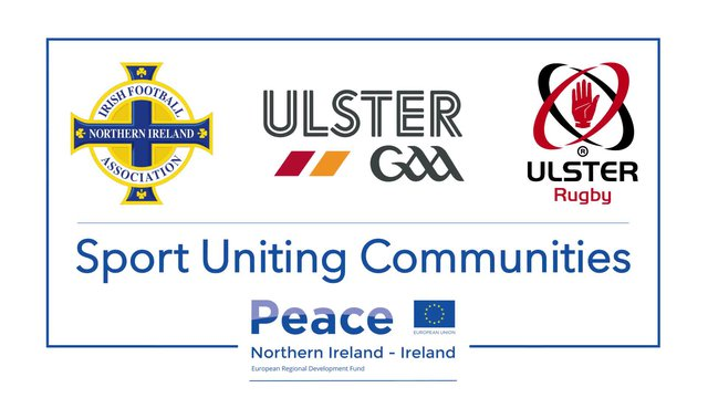 PEACE IV: Sport Uniting Communities - IFA, Ulster GAA and Ulster Rugby
